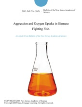 Aggression And Oxygen Uptake In Siamese Fighting Fish.