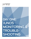 Day One Junos Monitoring  Troubleshooting