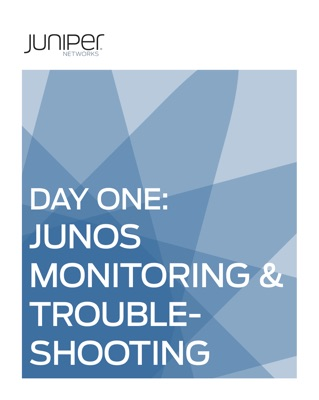 Day One: Junos Monitoring & Troubleshooting