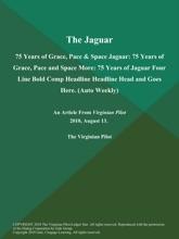 The Jaguar: 75 Years of Grace, Pace & Space Jaguar: 75 Years of Grace, Pace and Space More: 75 Years of Jaguar Four Line Bold Comp Headline Headline Head AND GOES Here (Auto Weekly)