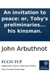 An Invitation To Peace Or Tobys Preliminaries To Nestor Ironsides Set Forth In A Dialogue Between Toby And His Kinsman