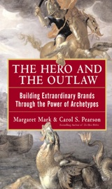 The Hero And The Outlaw Building Extraordinary Brands Through The Power Of Archetypes