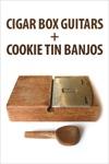 Cigar Box Guitars And Cookie Tin Banjos