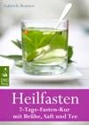 Heilfasten 7-Tage-Fasten-Kur Mit Brhe Saft Und Tee - Entgiften Entschlacken Entsuern Entschleunigen Und Abnehmen Der Gesunde Weg Zu Einem Neuen Lebensgefhl
