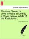 Clumber Chase Or Loves Riddle Solved By A Royal Sphinx A Tale Of The Restoration Vol II