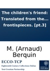 The Childrens Friend Translated From The French Of M Berquin Complete In Four Volumes Ornamented With Frontispieces Pt3