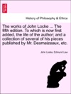 The Works Of John Locke  The Tenth Edition To Which Is Now First Added The Life Of The Author And A Collection Of Several Of His Pieces Published By Mr Desmaizeaux Etc Volume The Fourth