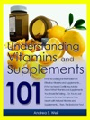 Vitamins And Supplements 101 The How-To Guide To Understanding Vitamins And Supplements