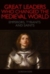 Great Leaders Who Changed The Medieval World