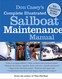Don Casey's Complete Illustrated Sailboat Maintenance Manual : Including Inspecting the Aging Sailboat, Sailboat Hull and Deck Repair, Sailboat Refinishing, Sailbo book