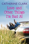 Love And Other Things Im Bad At