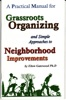 A Practical Manual For Grassroots Organizing And Simple Approaches To Neighborhood Improvements