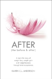 After The Before After A Real Life Story Of Weight Loss Weight Gain And Weightlessness Through Total Acceptance