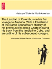 The Landfall of Columbus on his first voyage to America. With a translation of the Baron Bonnefoux's History of his previous life; also a Chart showing his track from the landfall to Cuba, and an outline of his subsequent voyages.