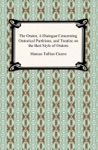 The Orator A Dialogue Concerning Oratorical Partitions And Treatise On The Best Style Of Orators