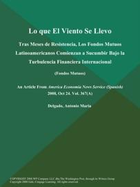 Lo Que El Viento Se Llevo Tras Meses De Resistencia Los Fondos Mutuos Latinoamericanos Comienzan A Sucumbir Bajo La Turbulencia Financiera Internacional Fondos Mutuos