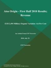 Atos Origin - First Half 2010 Results; Revenue: EUR 2, 494 Million; Organic Variation -4.6 Per Cent