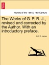 The Works Of G P R J Revised And Corrected By The Author With An Introductory Preface VOL IX