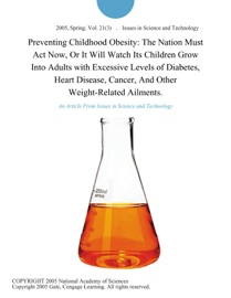 Preventing Childhood Obesity The Nation Must Act Now Or It Will Watch Its Children Grow Into Adults With Excessive Levels Of Diabetes Heart Disease Cancer And Other Weight Related Ailments