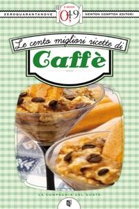 Le cento migliori ricette di caffè Book Cover