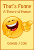 George J Cole - That's Funny: A Theory of Humor artwork