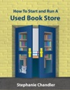 How To Start And Run A Used Book Store A Bookstore Owners Essential Toolkit With Real-World Insights Strategies Forms And Procedures