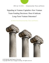 Signaling in Venture Capitalist--New Venture Team Funding Decisions: Does It Indicate Long-Term Venture Outcomes?