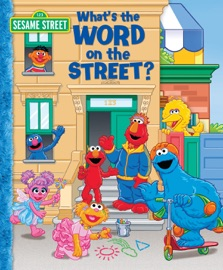 WHATS THE WORD ON THE STREET? (SESAME STREET)