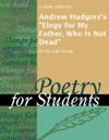 A Study Guide For Andrew Hudginss Elegy For My Father Who Is Not Dead