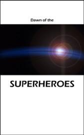 Dawn Of The Superheroes