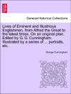 Lives Of Eminent And Illustrious Englishmen From Alfred The Great To The Latest Times On An Original Plan Edited By G G Cunningham Illustrated By A Series Of  Portraits Etc Vol V