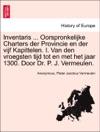 Inventaris  Oorspronkelijke Charters Der Provincie En Der Vijf Kapittelen I Van Den Vroegsten Tijd Tot En Met Het Jaar 1300 Door Dr P J Vermeulen
