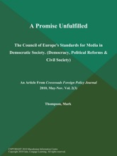 A Promise Unfulfilled: The Council of Europe's Standards for Media in Democratic Society (Democracy, Political Reforms & Civil Society)