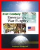 21st Century Emergency War Surgery Textbook by the U.S. Army: Weapons Injuries, Triage, Shock, Anesthesia, Infections, Critical Care, Amputations, Burns, Specific Injury Treatment