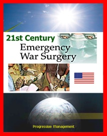 Download of 21st Century Emergency War Surgery Textbook by the U.S. Army: Weapons Injuries, Triage, Shock, Anesthesia, Infections, Critical Care, Amputations, Burns, Specific Injury Treatment PDF eBook
