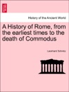A History Of Rome From The Earliest Times To The Death Of Commodus