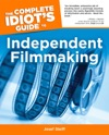 The Complete Idiots Guide To Independent Filmmaking