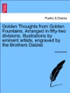 Golden Thoughts From Golden Fountains Arranged In Fifty-two Divisions Illustrations By Eminent Artists Engraved By The Brothers Dalziel