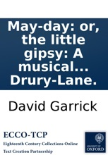 May-day: Or, The Little Gipsy: A Musical Farce, Of One Act. To Which Is Added The Theatrical Candidates. A Musical Prelude. As They Are Both Performed At The Theatre-Royal, In Drury-Lane.