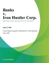 Banks V. Iron Hustler Corp.