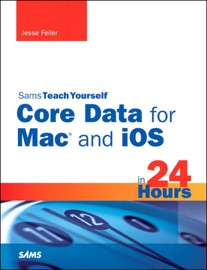 Sams Teach Yourself Core Data for Mac and iOS in 24 Hours - Jesse Feiler