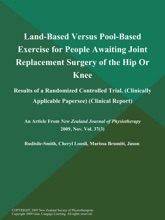Land-Based Versus Pool-Based Exercise For People Awaiting Joint Replacement Surgery Of The Hip Or Knee: Results Of A Randomized Controlled Trial (Clinically Applicable Papersee) (Clinical Report)