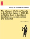 The Western World Or Travels In The United States In 1846-47 Exhibiting Them In Their Latest Development Social Political And Industrial VOL I
