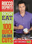 Now Eat This! 100 Quick Calorie Cuts at Home