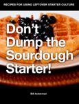 Don't Dump the Sourdough Starter!
