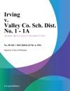 Irving V Valley Co Sch Dist No 1 - 1A