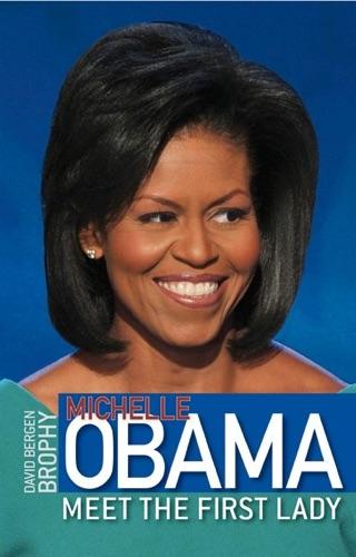 David Bergen Brophy - Michelle Obama: Meet the First Lady