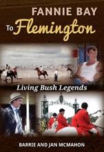 Fannie Bay To Flemington: Living Bush Legends