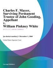 Charles F. Mayer, Surviving Permanent Trustee of John Gooding, Appellant v. William Pinkney White