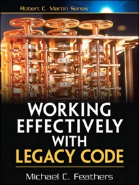 Working Effectively with Legacy Code - Michael Feathers